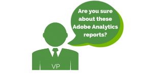 Does your VP have faith in your Adobe Analytics reports