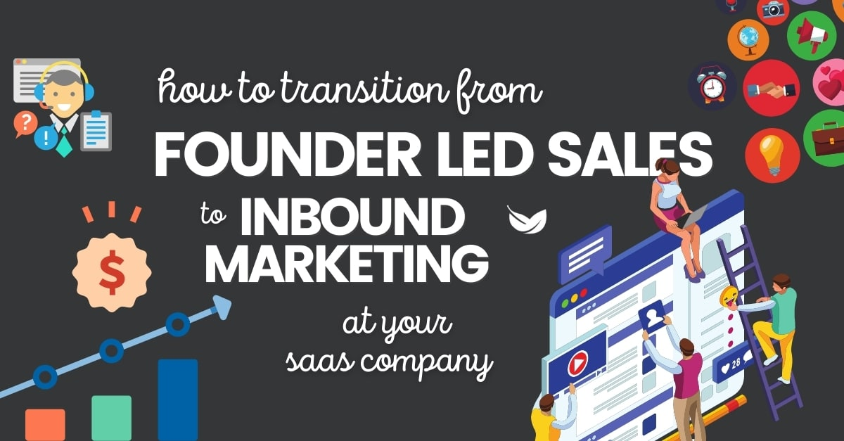 How To Transition From Founder Led Sales To Inbound Marketing At Your SaaS Company