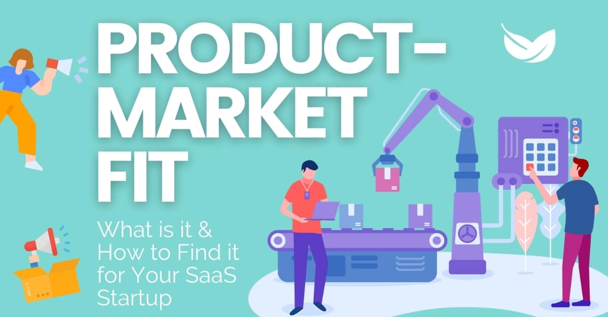 Product-Market Fit: What Is It and How to Find It For Your SaaS Startup