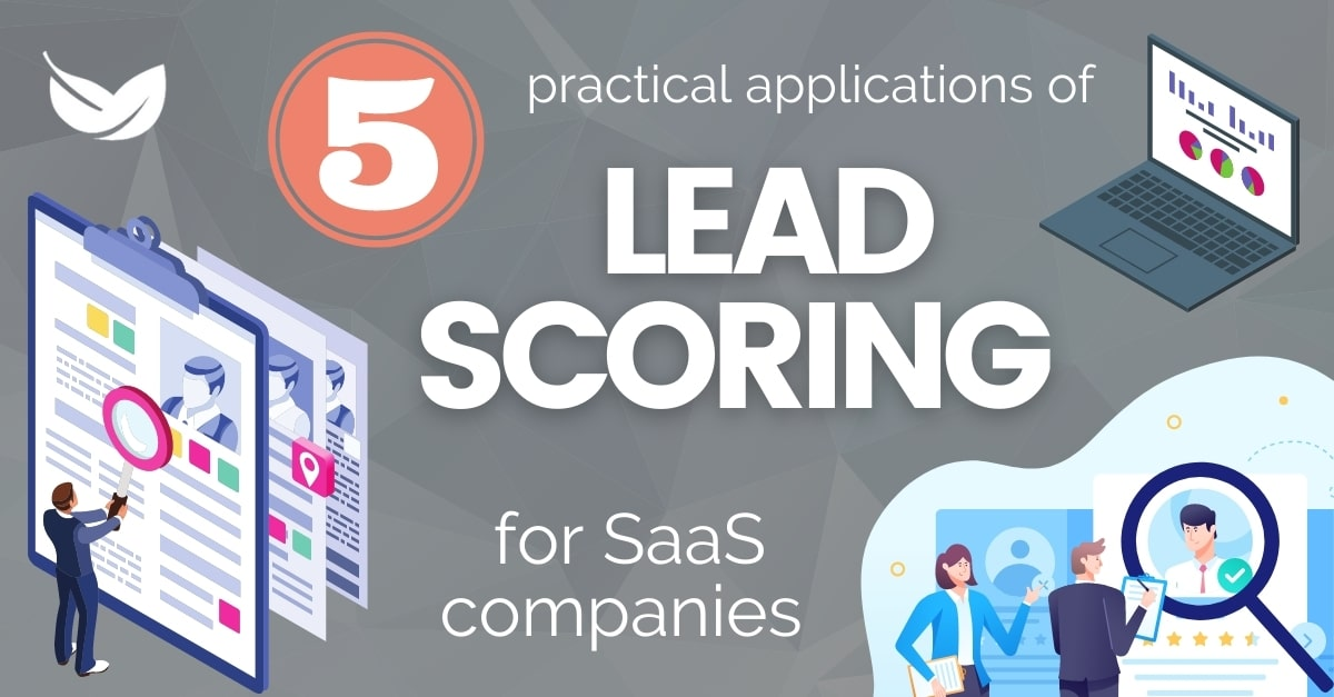 Five Practical Applications of Lead Scoring for SaaS Companies