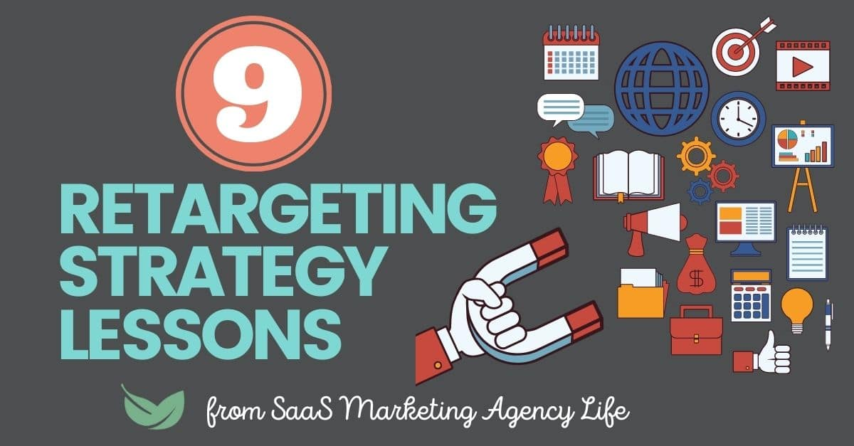 9 Retargeting Strategy Lessons from SaaS Marketing Agency Life