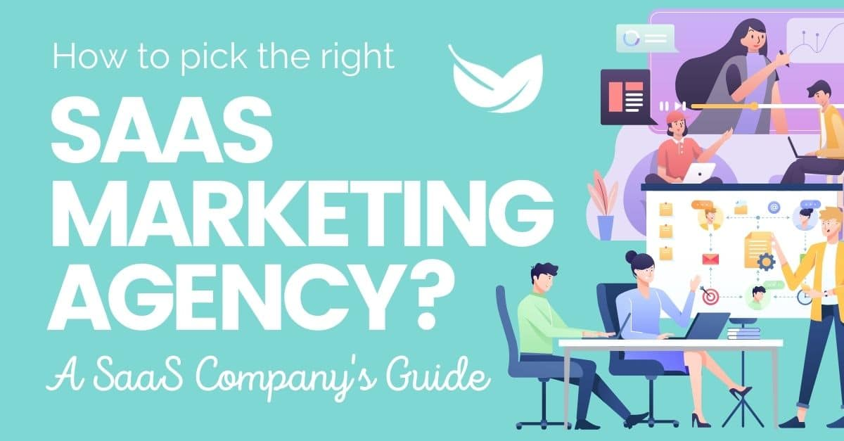 How to Pick the Right SaaS Marketing Agency: A SaaS Company's Guide