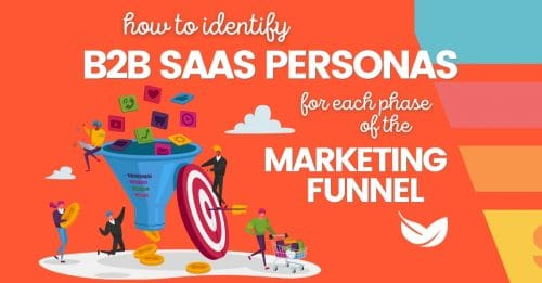 How to Identify B2B SaaS Personas for Each Phase of the Marketing Funnel
